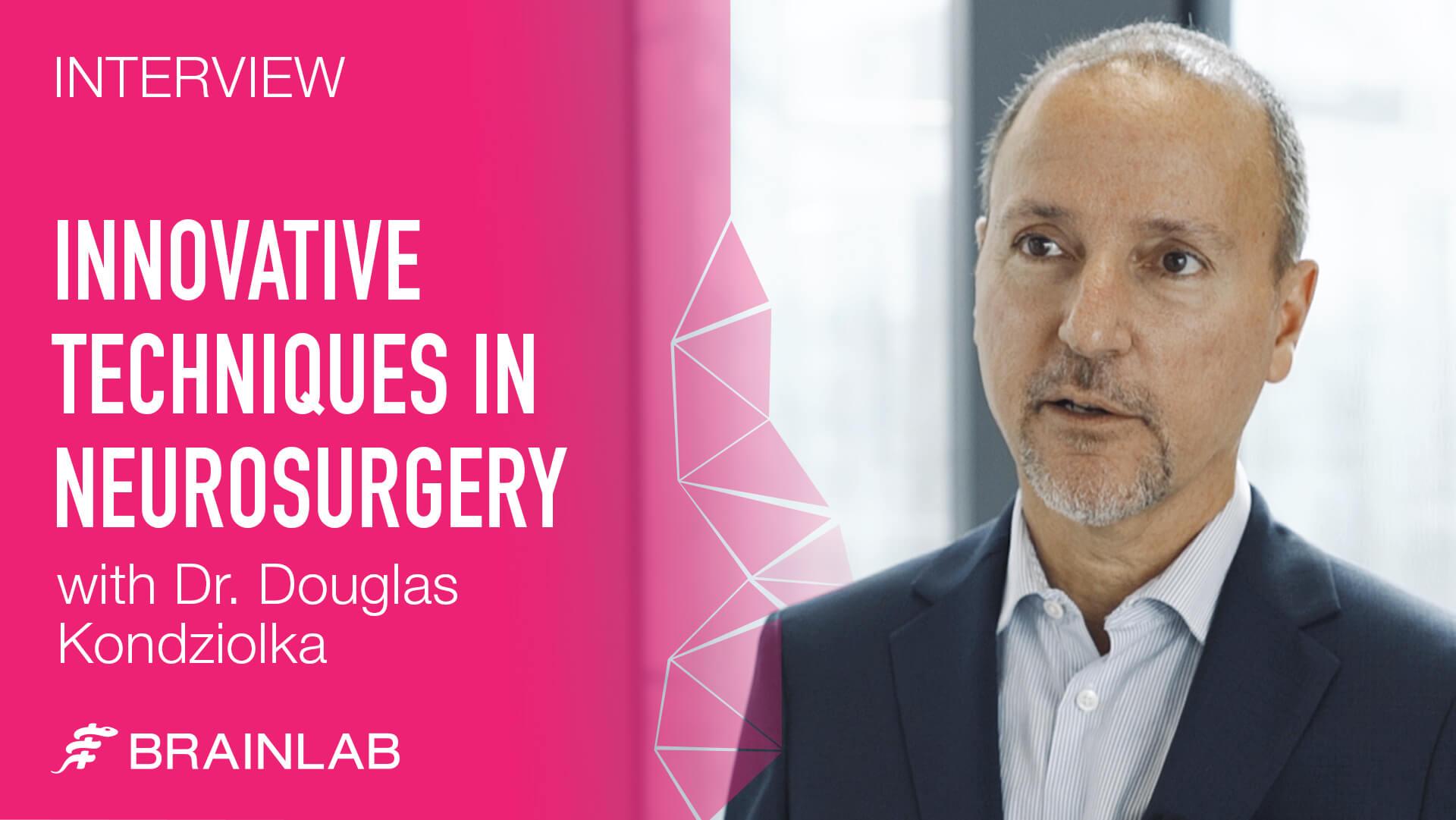 Innovative Techniques in Neurosurgery with Dr. Douglas Kondziolka